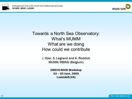 Management Unit of the North Sea Mathematical Models MUMM | BMM | UGMM  [1][1] Towards a North Sea Observatory: What's MUMM What.