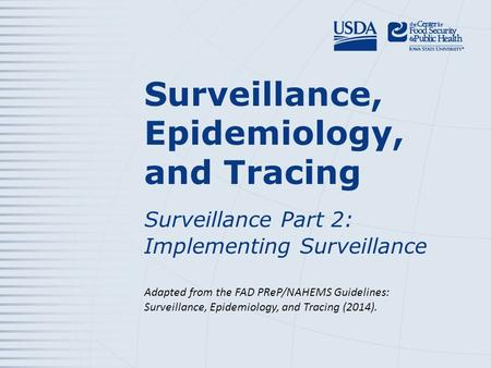 Surveillance, Epidemiology, and Tracing Surveillance Part 2: Implementing Surveillance Adapted from the FAD PReP/NAHEMS Guidelines: Surveillance, Epidemiology,