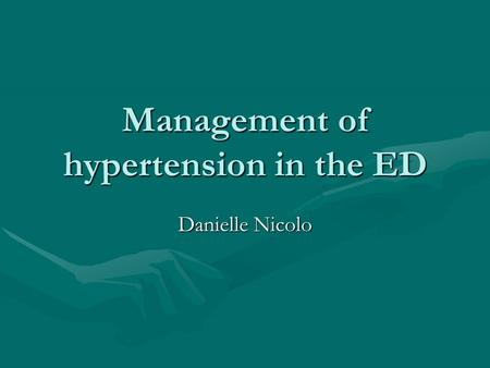 Management of hypertension in the ED Danielle Nicolo.