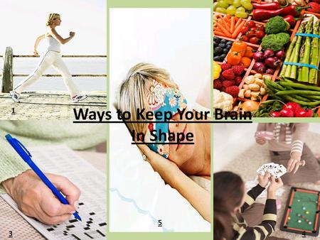 Ways to Keep Your Brain In Shape 1 2 34 5. Exercise seems to support brain health the same way it supports heart health: by improving blood flow throughout.