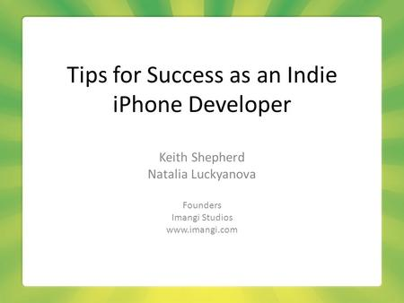Tips for Success as an Indie iPhone Developer Keith Shepherd Natalia Luckyanova Founders Imangi Studios www.imangi.com.