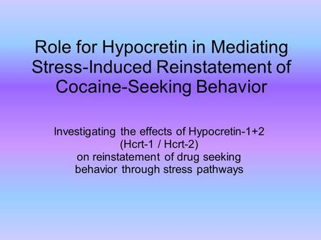 Role for Hypocretin in Mediating Stress-Induced Reinstatement of Cocaine-Seeking Behavior Investigating the effects of Hypocretin-1+2 (Hcrt-1 / Hcrt-2)‏