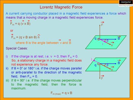 Lorentz Magnetic Force A current carrying conductor placed in a magnetic field experiences a force which means that a moving charge in a magnetic field.