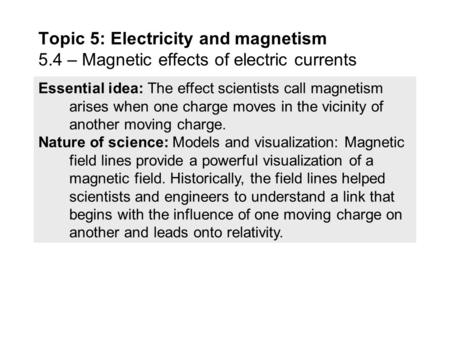 Essential idea: The effect scientists call magnetism arises when one charge moves in the vicinity of another moving charge. Nature of science: Models.