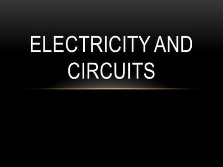 ELECTRICITY AND CIRCUITS. ATOM WHAT ALL MATTER IS MADE OF.