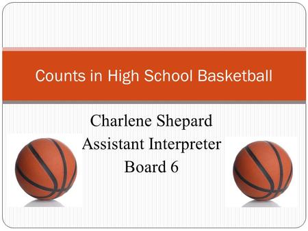 Charlene Shepard Assistant Interpreter Board 6 Counts in High School Basketball.