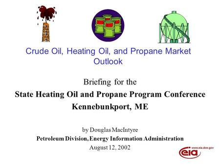 Crude Oil, Heating Oil, and Propane Market Outlook Briefing for the State Heating Oil and Propane Program Conference Kennebunkport, ME by Douglas MacIntyre.
