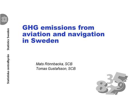 GHG emissions from aviation and navigation in Sweden Mats Rönnbacka, SCB Tomas Gustafsson, SCB.