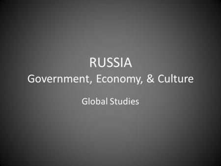 RUSSIA Government, Economy, & Culture Global Studies.