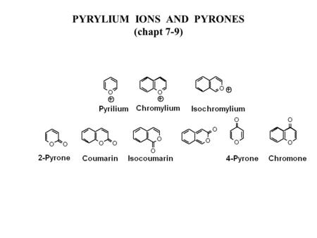 PYRYLIUM IONS AND PYRONES