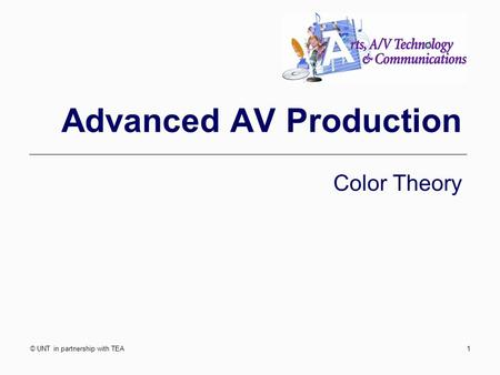 © UNT in partnership with TEA1 Advanced AV Production Color Theory.
