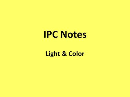 IPC Notes Light & Color. The colors of light that we see are the colors of light that an object reflects towards our eyes. ex) blue jeans absorb all colors.