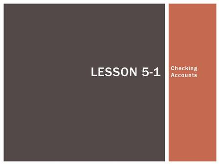 Checking Accounts LESSON 5-1. 2 BUSINESS CHECKS LESSON 5-1 3 COMPLETED CHECK STUB 5.Write the amount of the check. 2.Write the date of the check. 3.Write.