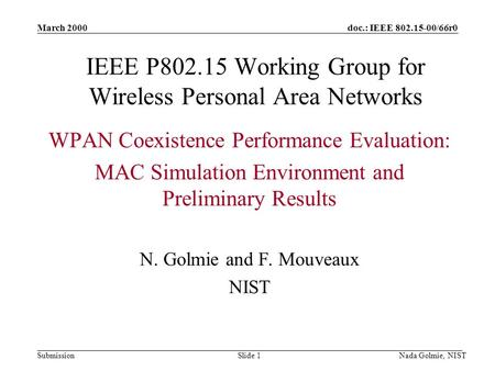 Doc.: IEEE 802.15-00/66r0 Submission March 2000 Nada Golmie, NISTSlide 1 IEEE P802.15 Working Group for Wireless Personal Area Networks WPAN Coexistence.