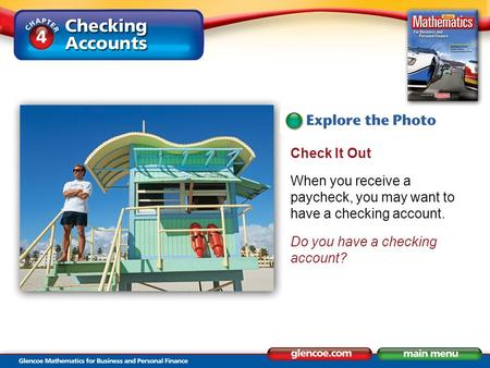 Check It Out When you receive a paycheck, you may want to have a checking account. Do you have a checking account?