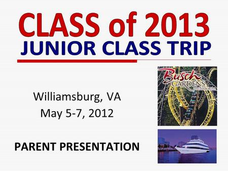 Williamsburg, VA May 5-7, 2012 PARENT PRESENTATION.