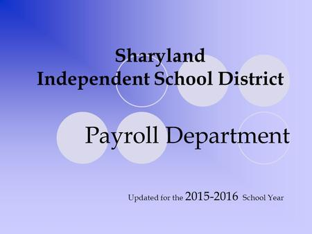 Sharyland Independent School District Payroll Department Updated for the 2015-2016 School Year.