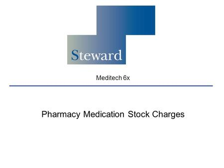 Meditech 6x Pharmacy Medication Stock Charges. What is a Stock Charge? The Enter Stock Orders routine in Pharmacy allows you to enter the doses for medications.