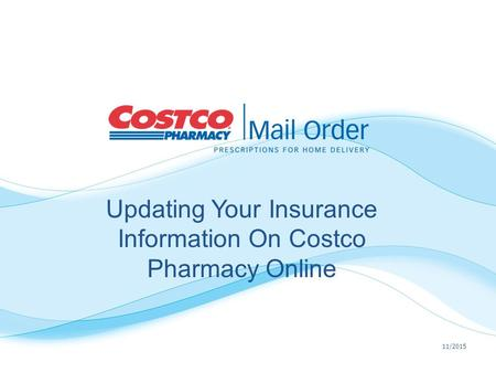11/2015 Updating Your Insurance Information On Costco Pharmacy Online.