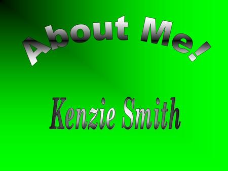 About Me My name is Kenzie Smith I'm 16 years old My birthday is on May 31 I was born in Scottsbluff.
