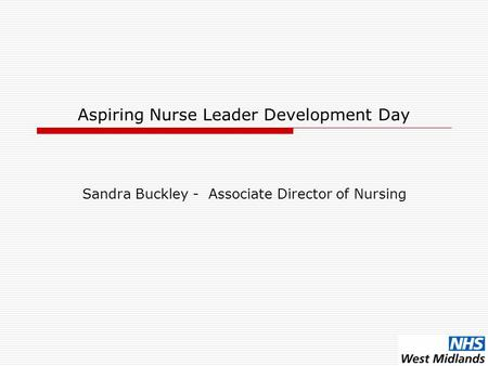 Aspiring Nurse Leader Development Day Sandra Buckley - Associate Director of Nursing.
