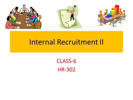 Internal Recruitment II CLASS-6 HR-302. Recruitment Sources Strategy Development Recruitment Sources Recruitment Sources 1- Job posting: 1- Job posting: