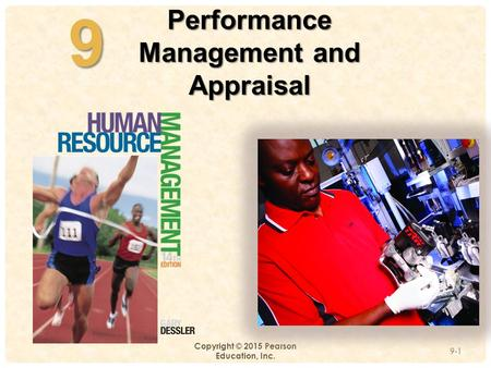 94-9 Copyright © 2015 Pearson Education, Inc. Performance Management and Appraisal 9-1.