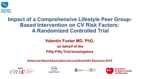 Impact of a Comprehensive Lifestyle Peer Group- Based Intervention on CV Risk Factors: A Randomized Controlled Trial Valentin Fuster MD, PhD, on behalf.