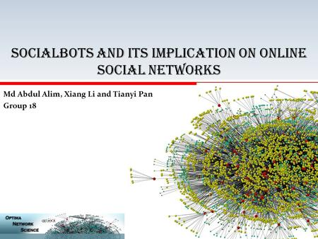 Socialbots and its implication On ONLINE SOCIAL Networks Md Abdul Alim, Xiang Li and Tianyi Pan Group 18.