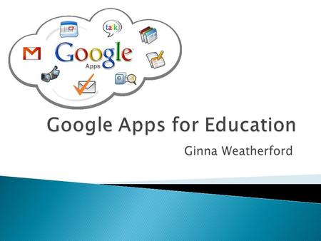 Ginna Weatherford.  A broad IT solution that schools can use to bring communication and collaboration tools to the entire academic community for free.