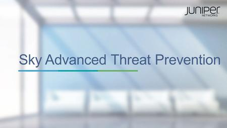 Copyright © 2015 Juniper Networks, Inc. 1 Sky Advanced Threat Prevention.