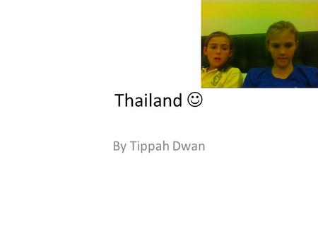 Thailand By Tippah Dwan. Hello In Thailand they say hello by doing the wai. And hello in Thai is Sa-wat-dee-kah for girls and for boys it is Sa-wat-dee-kraup.