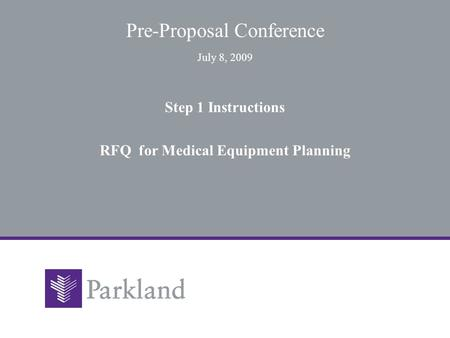 Pre-Proposal Conference July 8, 2009 Step 1 Instructions RFQ for Medical Equipment Planning.