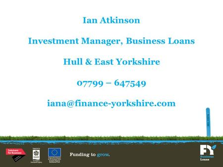 Ian Atkinson Investment Manager, Business Loans Hull & East Yorkshire 07799 – 647549