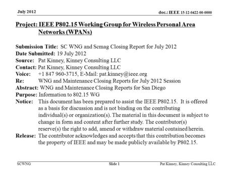 Doc.: IEEE 15-12-0422-00-0000 SCWNGSlide 1 July 2012 Pat Kinney, Kinney Consulting LLC Slide 1 Project: IEEE P802.15 Working Group for Wireless Personal.