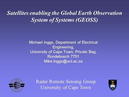 Satellites enabling the Global Earth Observation System of Systems (GEOSS) Michael Inggs, Department of Electrical Engineering, University of Cape Town,