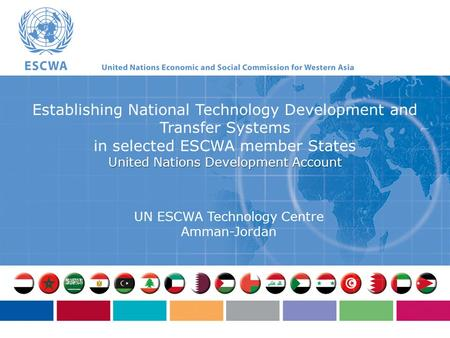 Establishing National Technology Development and Transfer Systems in selected ESCWA member States United Nations Development Account UN ESCWA Technology.