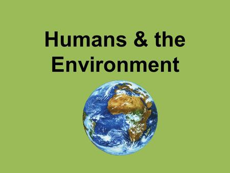 Humans & the Environment. What do you think would be the consequences of exceeding Earth's carrying capacity for the human population?