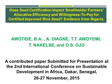 AWOTIDE, B.A., A. DIAGNE, T.T. AWOYEMI, T. NAKELSE, and O.S. OJO A contributed paper Submitted for Presentation at the 2nd International Conference on.