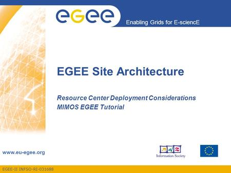 EGEE-II INFSO-RI-031688 Enabling Grids for E-sciencE www.eu-egee.org EGEE Site Architecture Resource Center Deployment Considerations MIMOS EGEE Tutorial.