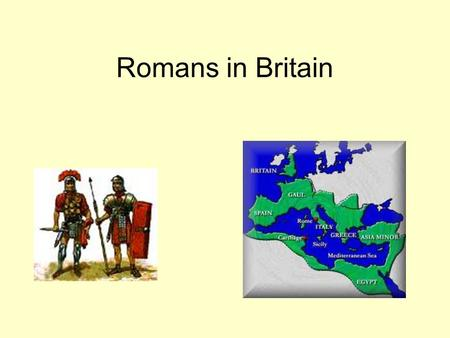 Romans in Britain. Three questions WHEN? WHY? WHAT?