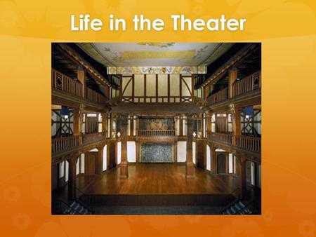 Life in the Theater. Staging and Performance  Playhouses did not use movable scenery  Playwrights did not have to identify exactly where a scene took.