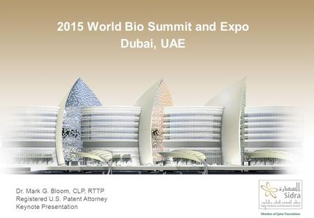 2015 World Bio Summit and Expo Dubai, UAE Dr. Mark G. Bloom, CLP, RTTP Registered U.S. Patent Attorney Keynote Presentation 1.