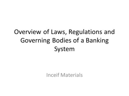 Overview of Laws, Regulations and Governing Bodies of a Banking System Inceif Materials.