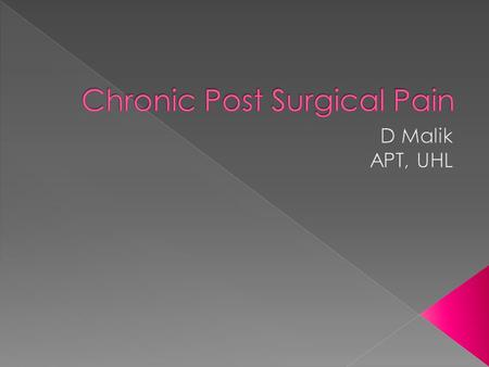  CPSP is the MC and serious complication post surgery  No universally agreed definition  >4 million people undergo Sx in UK.