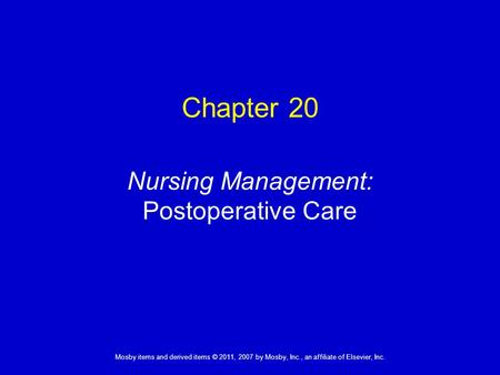 1 Mosby items and derived items © 2011, 2007 by Mosby, Inc., an affiliate of Elsevier, Inc. Nursing Management: Postoperative Care Chapter 20.