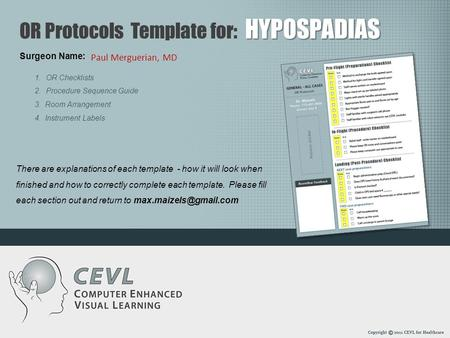 Surgeon Name: HYPOSPADIAS OR Protocols Template for: HYPOSPADIAS There are explanations of each template - how it will look when finished and how to correctly.