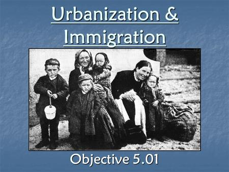Urbanization & Immigration Objective 5.01. Big Cities NYC grew from around 800,000 inhabitants in 1860 to almost 3.5 million by 1900 NYC grew from around.