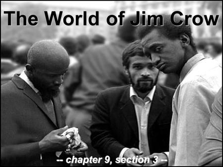 The World of Jim Crow -- chapter 9, section 3 --.