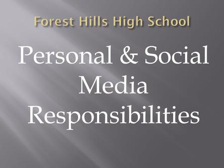 Personal & Social Media Responsibilities.  If you've ever written a blog entry, posted a comment or reply on a website, uploaded a video to YouTube,